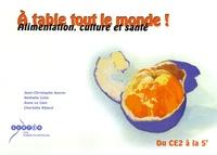 Jean-Christophe Azorin et Nathalie Colin - A table tout le monde ! - Alimentation, culture et santé du CE2 à la 5e.