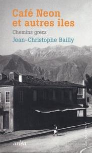 Jean-Christophe Bailly - Café Néon et autres îles - Chemins grecs.