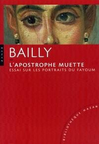 Jean-Christophe Bailly - L'apostrophe muette - Essai sur les portraits du Fayoum.