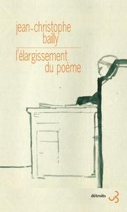 Jean-Christophe Bailly - L'élargissement du poème.