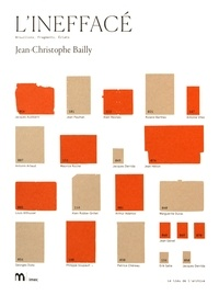 Jean-Christophe Bailly - L'ineffacé - Brouillons, fragments, éclats.