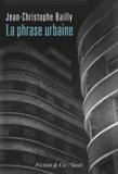 Jean-Christophe Bailly - La phrase urbaine.