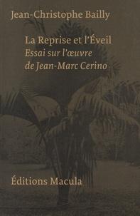 Jean-Christophe Bailly - La reprise et l'éveil - Essai sur l'oeuvre de Jean-Marc Cerino.