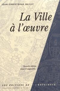 Jean-Christophe Bailly - La ville à l'oeuvre.