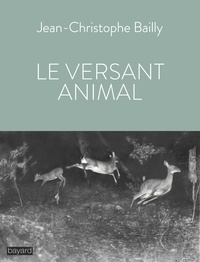 Jean-Christophe Bailly - Le versant animal.