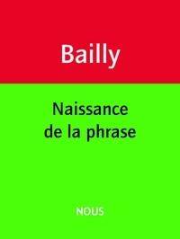 Jean-Christophe Bailly - Naissance de la phrase.