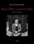 Jean-Christophe Bailly - Passer définir connecter infinir - Dialogue avec Philippe Roux.