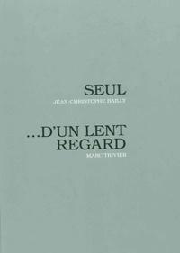 Jean-Christophe Bailly et Marc Trivier - Seul... d'un lent regard. 1 CD audio