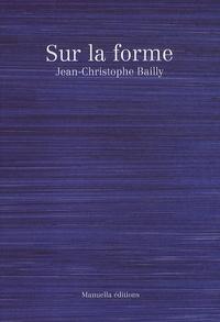 Jean-Christophe Bailly et Léa Bardin - Sur la forme.