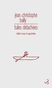 Jean-Christophe Bailly - Tuiles détachées.