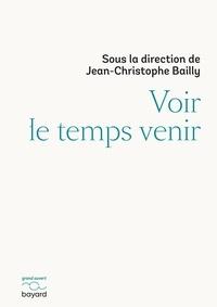 Jean-Christophe Bailly - Voir le temps venir.