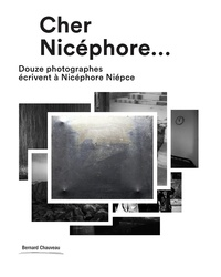 Jean-Christophe Ballot et John Batho - Cher Nicéphore - Douze photographes écrivent à Nicéphore Niépce.