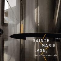 Jean-Christophe Ballot - Sainte-Marie Lyon, une école enracinée.