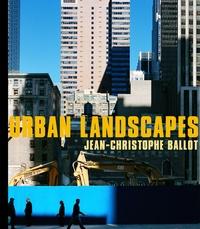 Jean-Christophe Ballot - Urban Landscapes.