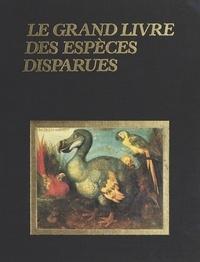 Jean-Christophe Balouet et Eric Alibert - Le Grand livre des espèces disparues.