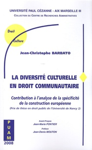 Jean-Christophe Barbato - La diversite culturelle en droit communautaire - Contribution à l'analyse de la spécificité de la construction européenne.