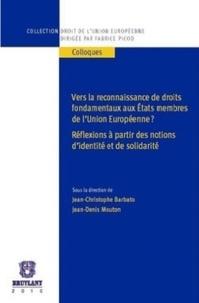 Jean-Christophe Barbato et Jean-Denis Mouton - Vers la reconnaissance de droits fondamentaux aux Etats membres de l'Union Européenne ? - Réflexions à partir des notions d'identité et de solidarité.
