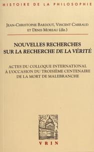 Jean-Christophe Bardout et Vincent Carraud - Nouvelles recherches sur La Recherche de la vérité - Actes du colloque international à l'occasion du troisième centenaire de la mort de Malebranche.