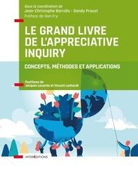Jean-Christophe Barralis et Sandy Proust - Le Grand Livre de l'Appreciative Inquiry - Concepts, méthodes et applications.
