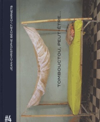Jean-Christophe Béchet - Carnets - Volume 4, Tombouctou, peut-être....