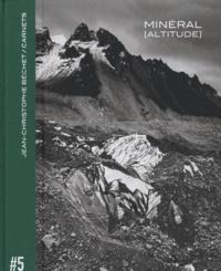 Jean-Christophe Béchet - Carnets - Volume 5, Minéral [Altitude.