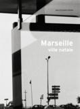 Jean-Christophe Béchet - Marseille ville natale - Une autobiographie.