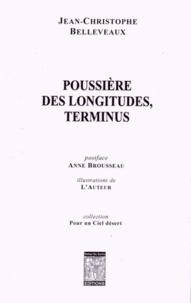 Jean-Christophe Belleveaux - Poussière des longitudes, terminus.