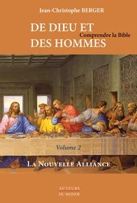 Jean-Christophe Berger - De Dieu et des hommes - Comprendre la Bible. Tome 2, La Nouvelle Alliance.