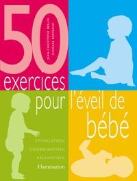 Jean-Christophe Berlin et Nicolas Bertrand - 50 exercices pour l'éveil de bébé - Stimulation, coordination, relaxation.