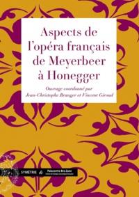 Jean-Christophe Branger et Vincent Giroud - Aspects de l'opéra français de Meyerbeer à Honegger.