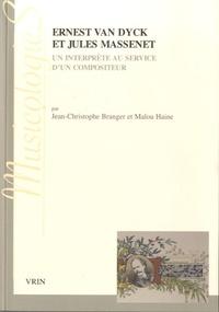 Jean-Christophe Branger et Malou Haine - Ernest Van Dyck et Jules Massenet - Un interprète au service d'un compositeur, Lettres et documents.