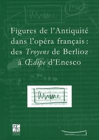 Figures de lAntiquité dans lopéra français : des Troyens de Berlioz à Oedipe dEnesco - Actes du colloque du IXe festival Massenet, Saint-Etienne, 9 et 10 novembre 2007.pdf