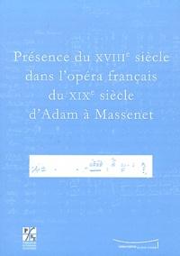 Jean-Christophe Branger et Vincent Giroud - Présence du XVIIIe siècle dans l'opéra français du XIXe siècle d'Adam à Massenet.