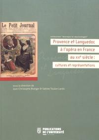 Jean-Christophe Branger et Sabine Teulon Lardic - Provence et Languedoc à l'opéra en France au XIXe siècle : cultures et représentations.