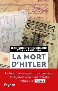 Jean-Christophe Brisard et Lana Parshina - La mort d'Hitler - Dans le dossiers secrets du KGB.