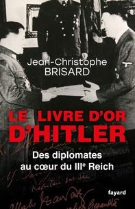 Jean-Christophe Brisard - Le livre d'or d'Hitler - Des diplomates au coeur du IIIe Reich.