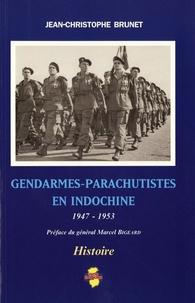 Jean-Christophe Brunet - Gendarmes-parachutistes en Indochine - 1947-1953.