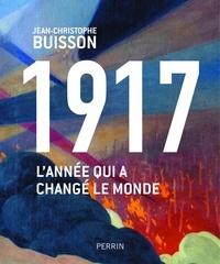 Jean-Christophe Buisson - 1917 - L'année qui a changé le monde.