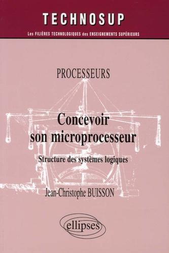 Jean-Christophe Buisson - Concevoir son microprocesseur - Structure des systèmes logiques.