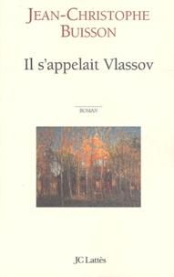 Jean-Christophe Buisson - Il s'appelait Vlassov.