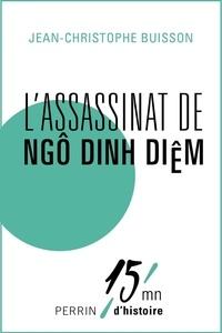 Jean-Christophe Buisson - L'assassinat de Ngô Dinh Diêm.