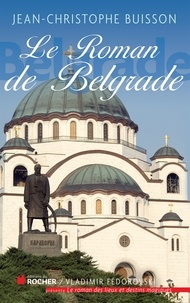 Jean-Christophe Buisson - Le roman de Belgrade.