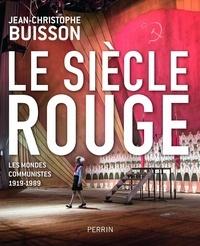 Jean-Christophe Buisson - Le siècle rouge - Les mondes communistes (1919-1989).