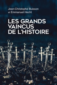 Jean-Christophe Buisson et Emmanuel Hecht - Les grands vaincus de l'Histoire.
