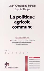 Jean-Christophe Bureau et Sophie Thoyer - La politique agricole commune.