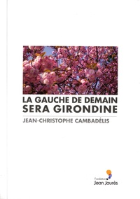 Jean-Christophe Cambadélis - La gauche de demain sera girondine.