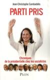 Jean-Christophe Cambadélis - Parti pris - Chroniques de la présidentielle chez les socialistes.