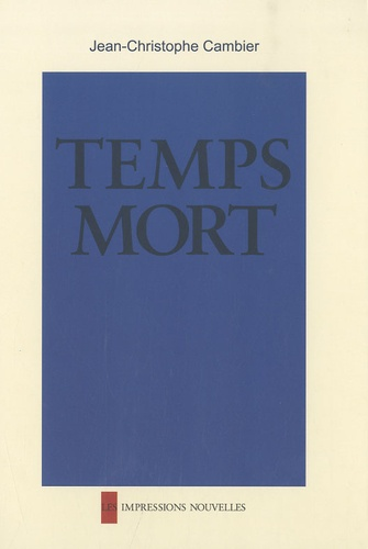 Jean-Christophe Cambier - Temps mort.