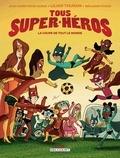 Jean-Christophe Camus - Tous super-héros T02 - La Coupe de tout le monde.