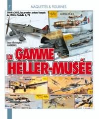 Jean-Christophe Carbonel - La gamme Heller Musée 1964-2010 - 1964 à 2010, les premiers avions français de 1940 à l'échelle 1/72.
